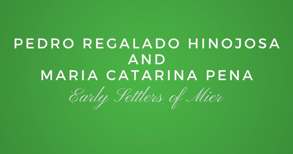 Early Settlers of Mier: Jose Pedro Regaladode Hinojosa and Maira Catarina Pena