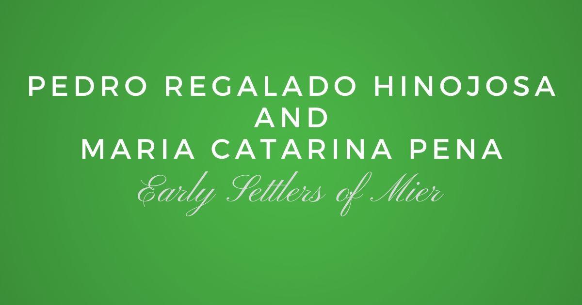 Early Settlers of Mier: Jose Pedro Regaladode Hinojosa and Maira Catarina Pena