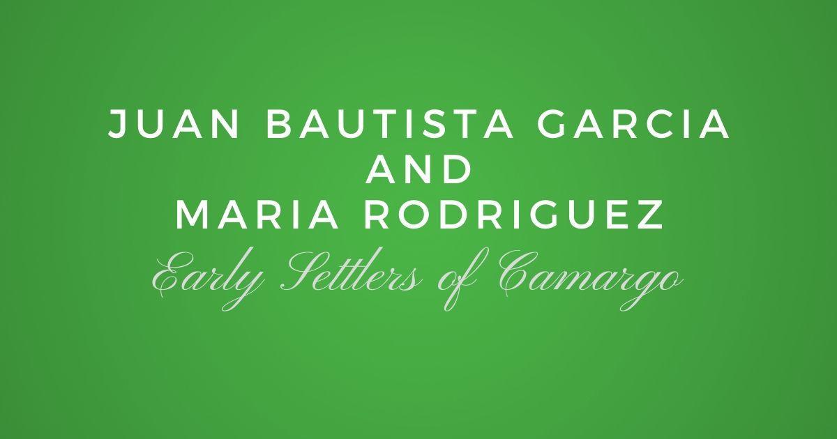 Juan Bautista Garcia and Maria Rodriguez